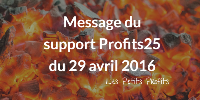 Message du support Profits25 le 29 avril 2016